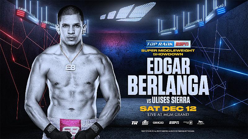 Super Middleweight Sensation Edgar Berlanga to Face Ulises Sierra at MGM Grand in Las Vegas Dec. 12