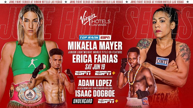 June 19: Mikaela Mayer-Erica Farias & Adam Lopez-Isaac Dogboe on Inoue-Dasmarinas Card at Virgin Hotels Las Vegas