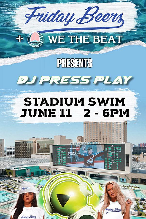 Friday Beers and We The Beat present DJ PRESS PLAY at Circa's Stadium Swim this Friday, June 11